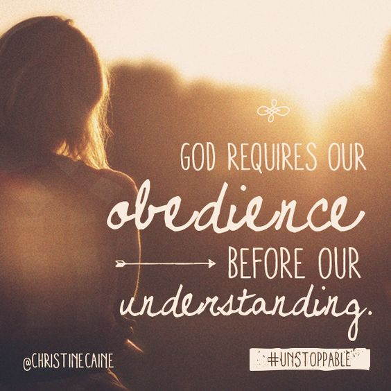 God requires obedience before our understanding ...