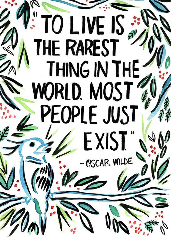 """To live is the rarest thing in the world. Most people just exist."" - Oscar Wilde. Art Print by Ursula Says Hello on Etsy via @cydconverse:"