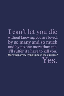 """""""I can't let you die without knowing you are loved, by so ..."""