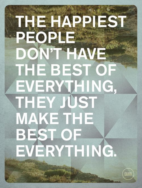Make the best of everything.: