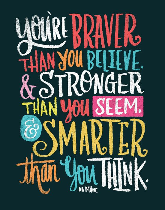 BRAVER, STRONGER, SMARTER by Matthew Taylor Wilson https://society6.com/product/braver-stronger-smarter-9zi_print?curator=resilientstore: