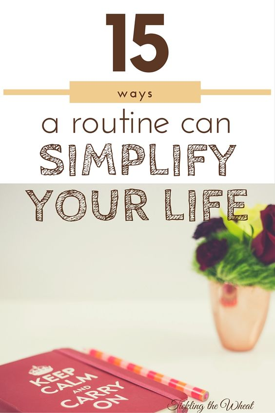 Creating a routine and buying a planner with the hope of simplifying your life is a great first step, but it's important to know how a routine can simplify your life. Use these 15 tips to simplify your life with a routine.: