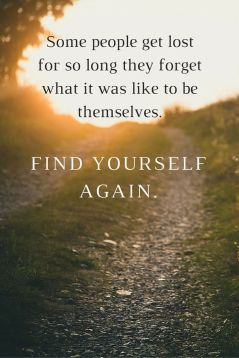 Some people get lost for so long they forget what it was like to be themselves. Find yourself again.: