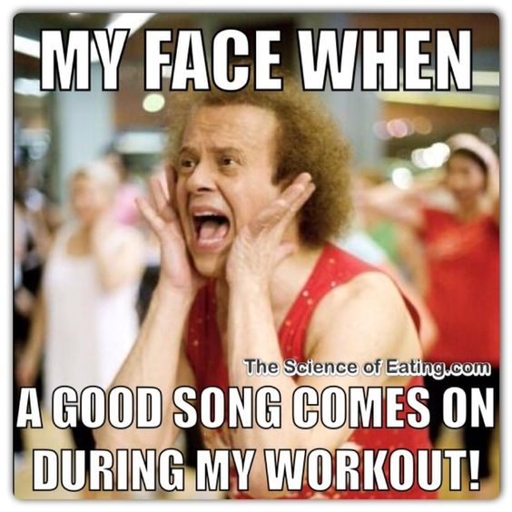 My face when a good song comes on during my workout.: