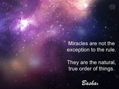 """""""Miracles are not the exception to the rule. They are the natural, true order of things."""" ~Bashar ..*:"""