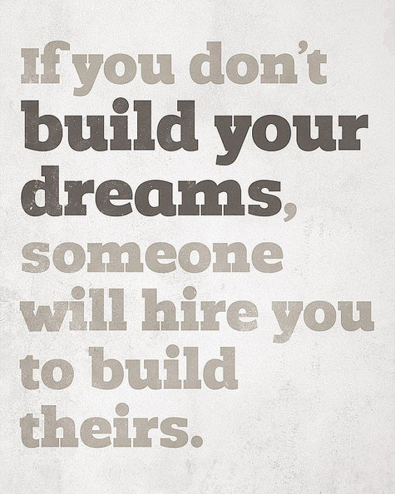 If you don't build your dreams, someone will hire you to build theirs. #smallbusiness #entrepreneur: