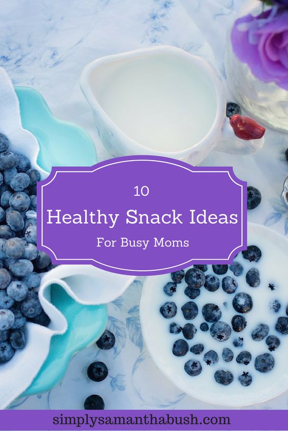 10 healthy snack ideas for busy moms: