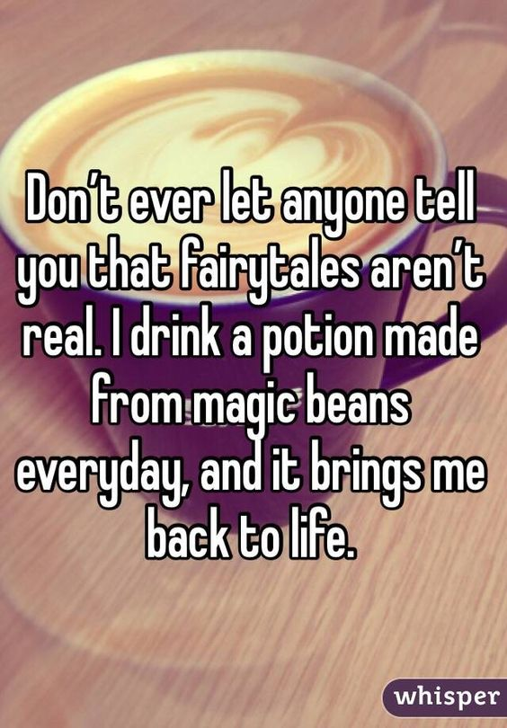 Dont Ever Let Anyone Tell You That Fairytales Arent Real I Drink A Potion Made From Magic