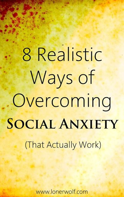 Social anxiety. --> http://lonerwolf.com/overcoming-social-anxiety/: