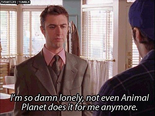 I'm so damn lonely. #gilmore