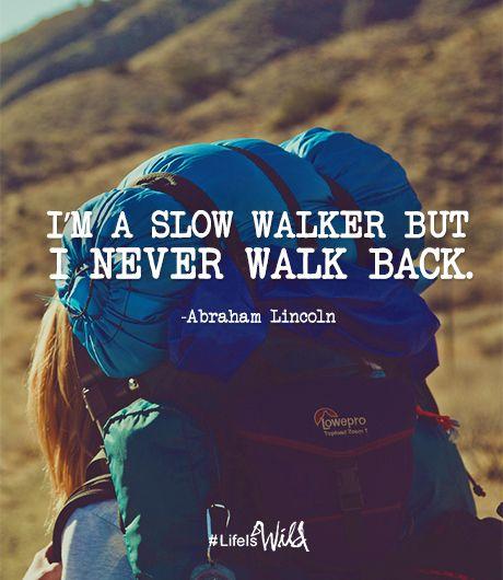 I'm a slow walker but I never walk back. Abraham Lincoln. Wild movie: