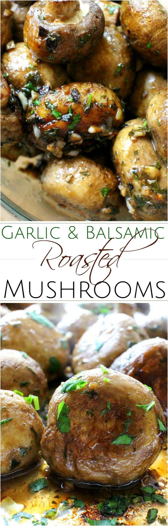 "Garlic and Balsamic Roasted Mushrooms Vegetable Side Dish Recipe via The Chunky Chef ""Fresh mushrooms are tossed in a flavorful vinaigrette and roasted to perfection... savory oven roasted mushrooms, on your table in 30 minutes!"""