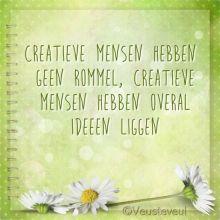 Quotes - Creatieve mensen hebben gene rommel, creatieve mensen hebben overal ideeën liggen!