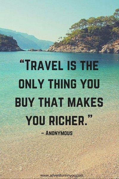 travel is the only thing you buy that makes you richer:
