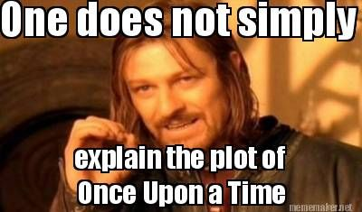 Meme Maker - One does not simply explain the plot of Once Upon a Time: