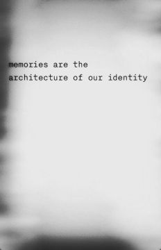"There is something intensely profound about this statement - ""Memories are the architecture of our identity."":"