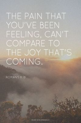 The pain that you've been feeling, can't compare to the joy that's coming. - Romans 8:18 | Emily made this with Spoken.ly: