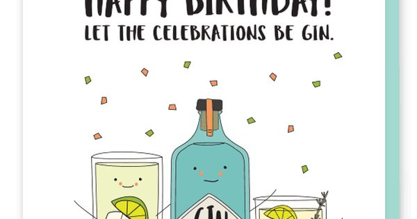 Let The Celebrations Be Gin Birthday Card Everything Starts With Gin Happy Birthday To The