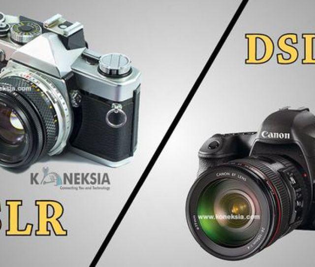 Perbedaan Kamera Dslr Dengan Kamera Slr Kelebihan Kekurangan Kamera Digital Dslr Dan Slr Arti Kepanjangan Dari Dslr Dan Slr Lebih Bagus Dslr Ata
