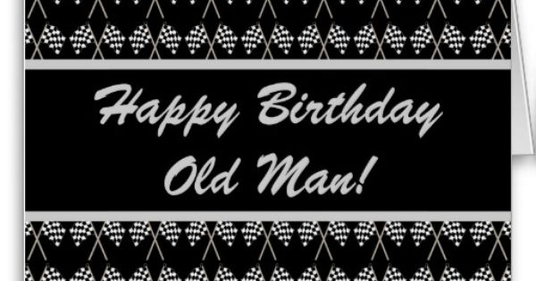 Racing Checkered Flag Funny Happy Birthday Card This Funny Happy Birthday Old Man Card Features