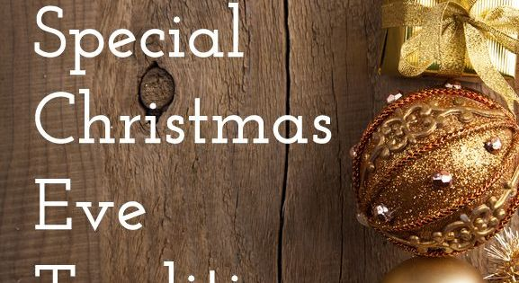 22 Special Christmas Eve Traditions | Christmas traditions ...