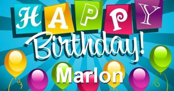 Happy Birthday Marlon Best Wishes Dacharris Pinterest