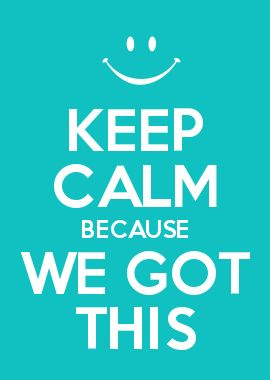 KEEP CALM BECAUSE WE GOT THIS | quotes | Pinterest