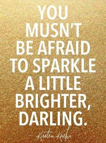 dont be afraid to sparkle!