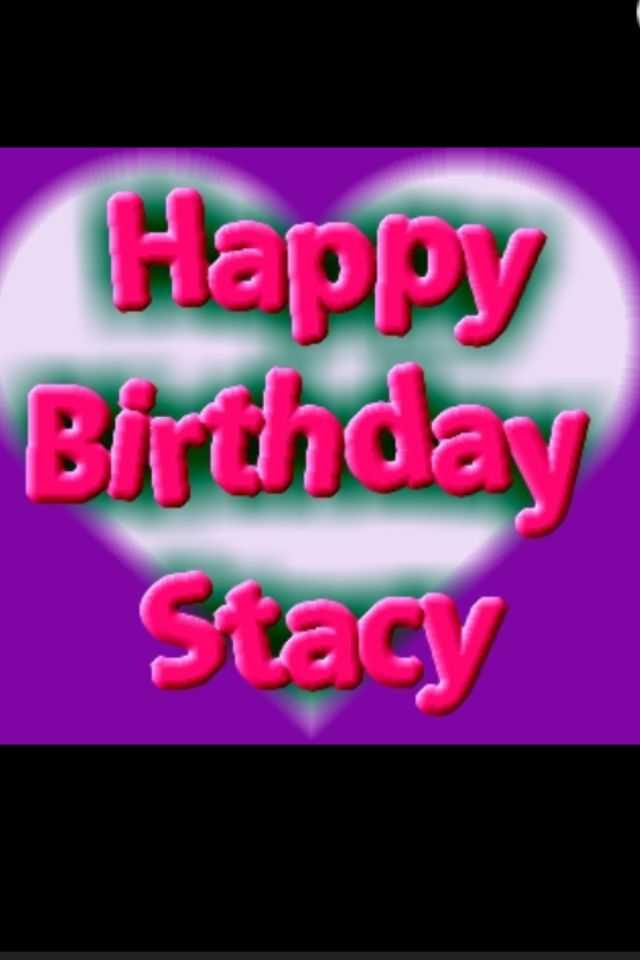 Happy Birthday Stacy Wishing You The Best In Life Happiness Health And Success You Are