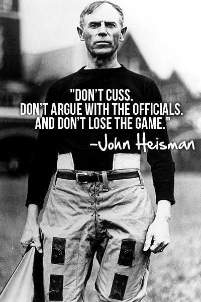 Some words of wisdom from John Heisman. There are some current athletes who are in dire need of listening to these words.