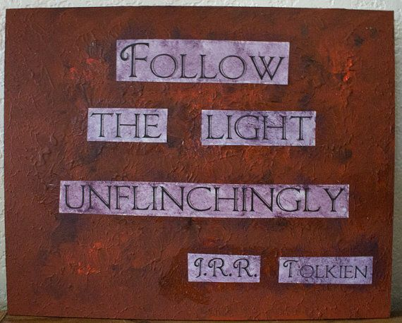 J.R.R. Tolkien quote painting – 9.5″ x 12″ – Follow the light unflinchingly  $20