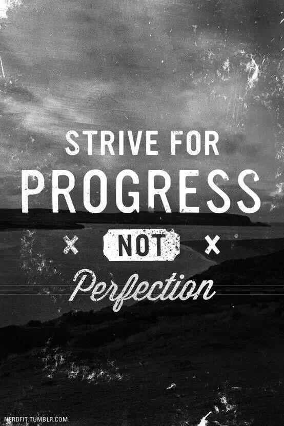 Strive for Progress, not Perfection.  #influencesuccess