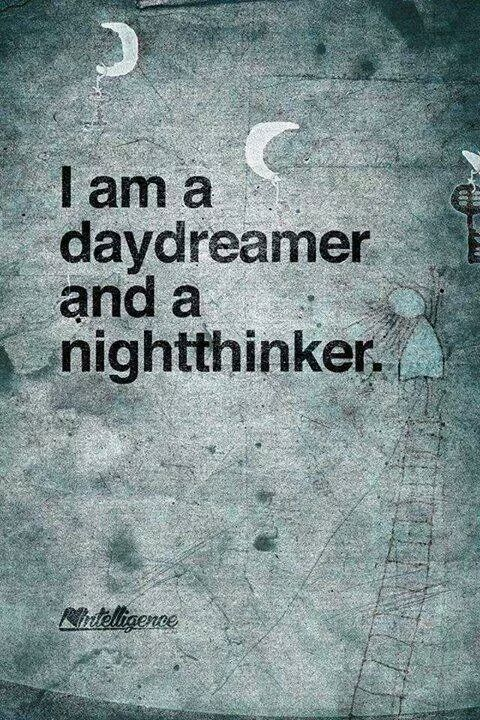 Daydreamer… Nightthinker…