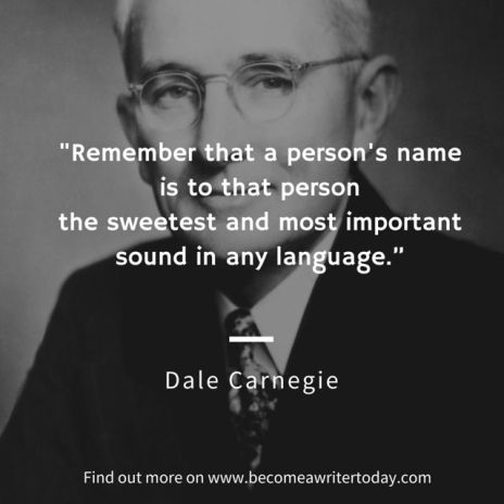 """""""Remember taht a person's name is to that person the sweetest and most important sound in any language."""" Dale Carnegie"""