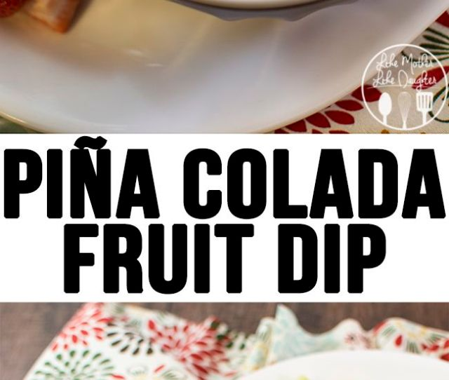 Pina Colada Fruit Dip This Easy And Creamy Fruit Dip Has The Great Flavors Of