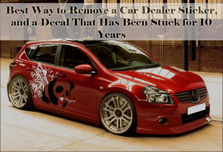 Best way to remove a car dealer sticker and a decal that