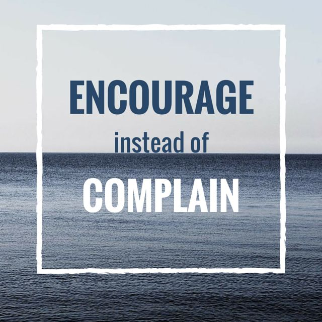 Enourage instead of complain.  Click on this image to see the most comprehensive selection of leadership quotes!