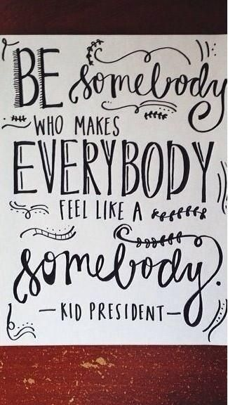 so wise for someone so young — be somebody who makes everybody feel like a somebody // kid president #inspired