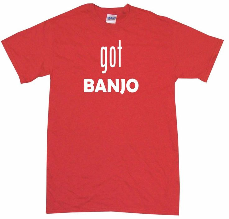 Got Banjo Tee Shirt OR Hoodie Sweat Shirts Products And