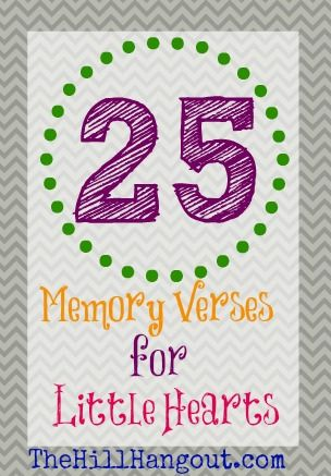 The Hill Hangout gives you 25 Memory Verses for Little Hearts. These verses are simplified so that preschoolers can store up Gods