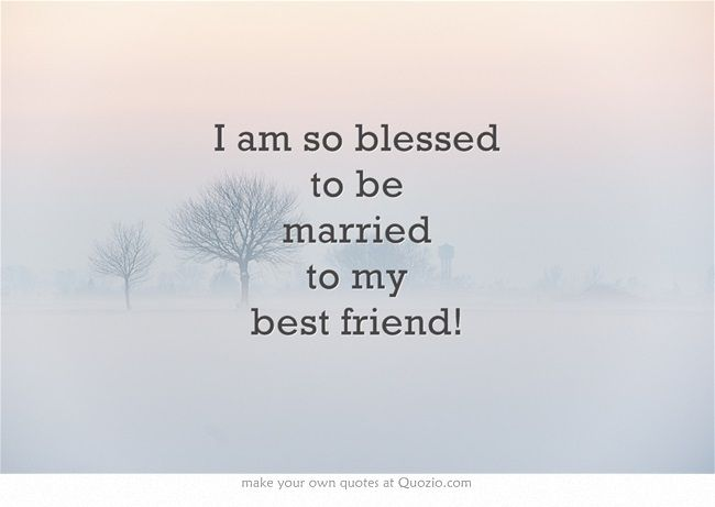 I Am So Blessed To Be Married To My Best Friend!