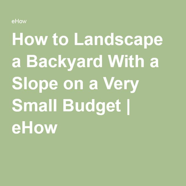 How to Landscape a Backyard With a Slope on a Very Small ... on Small Sloped Backyard Ideas On A Budget id=40206