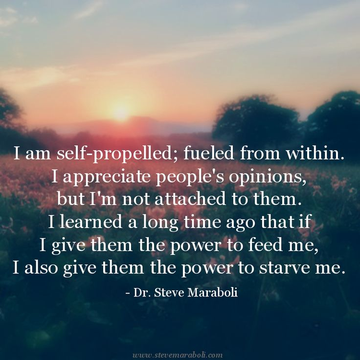 """""""I am self-propelled; fueled from within. I appreciate people's opinions, but I'm not attached to them. I learned a long time"""