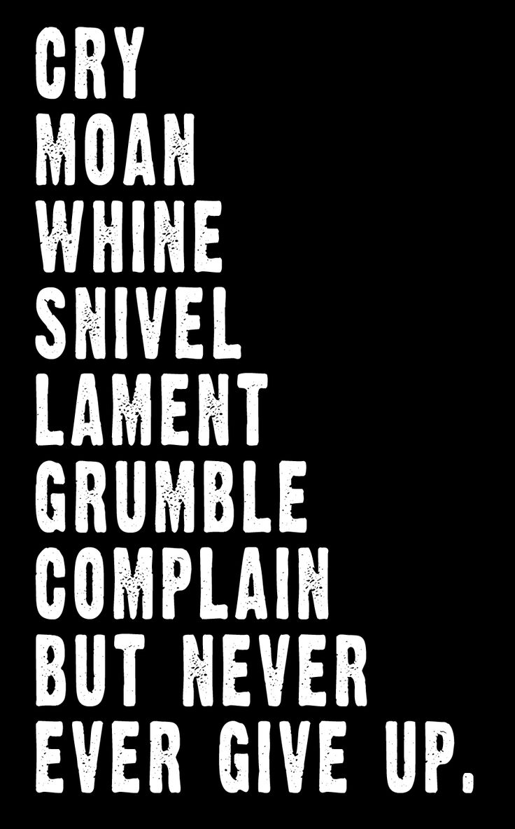 Cry moan whine snivel lament grumble complain but