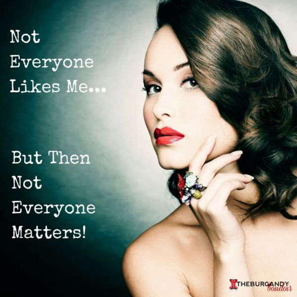Not everyone likes me, but then not everyone matters ...