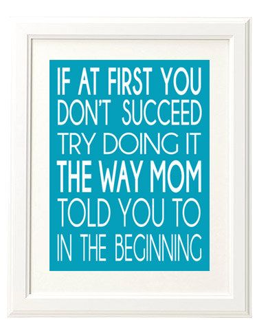 If At First You Don't Succeed Try Doing It the Way Mom Told You To In the Beginn