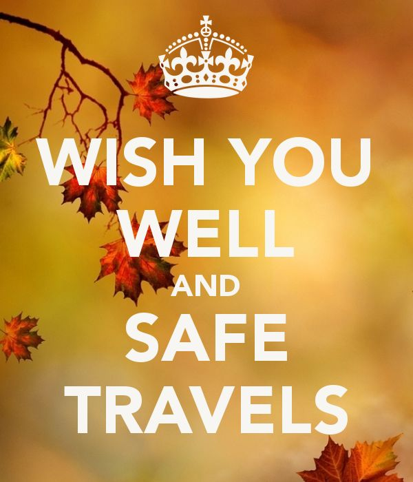 WISH YOU WELL AND SAFE TRAVELS Keep Calm And Quotes Pinterest Travel Wells And Happy
