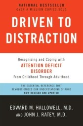 Driven to Distraction (Revised): Recognizing and Coping with Attention Deficit Disorder  by Edward M. Hallowell, John J. Ratey