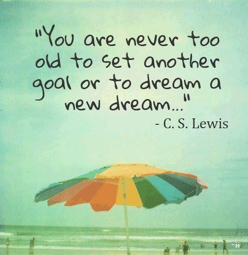 Image result for quotes about being never been too old
