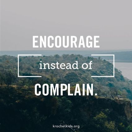 Encourage. Don't complain: